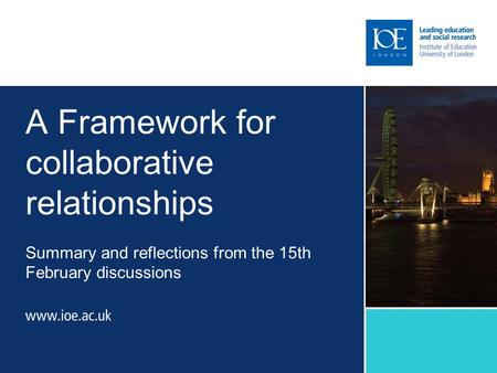 A Framework for collaborative relationships Summary and reflections from the 15th February discussions.