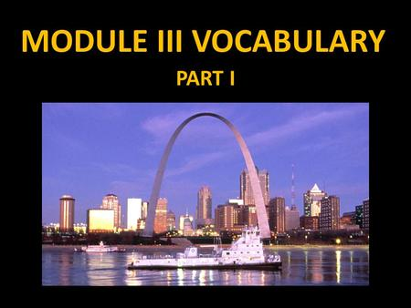 MODULE III VOCABULARY PART I. MODULE II Module III is called transformational geometry. In this module, we will be learning mathematically how to move.