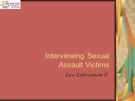 Interviewing Sexual Assault Victims 1 Law Enforcement II.