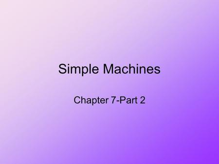 Simple Machines Chapter 7-Part 2.