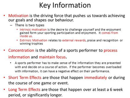 Key Information Motivation is the driving force that pushes us towards achieving our goals and shapes our behaviour. There is two types Intrinsic motivation.