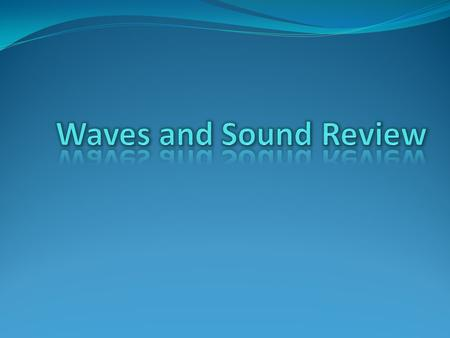 Waves and Sound Review.