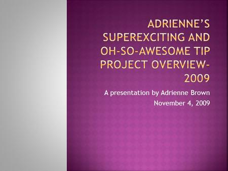 A presentation by Adrienne Brown November 4, 2009.
