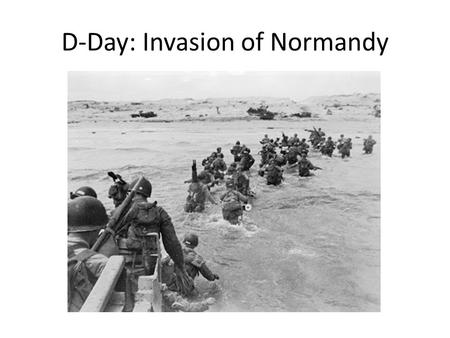 D-Day: Invasion of Normandy. Silently Read pg. 786 Start where it says Invasion of France Answer these questions: – When was D-Day and what happened?