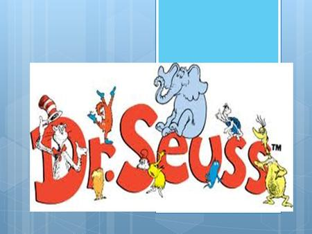 Did you know?  Dr. Seuss is not his real name. His real name is Theodor Seuss Geisel.  He was born in Massachusetts in 1904  Dr. Seuss died on September.