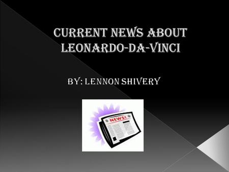 In the power point presentation I will inform you about the interesting current news that was found. The news that was found currently about Leonardo.