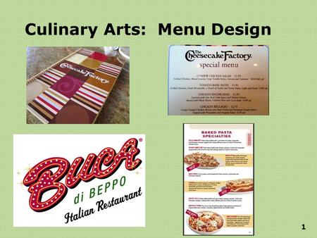Culinary Arts: Menu Design 1. Objective Design a menu that would be appropriate for a particular restaurant. Design components of menu design Identify.