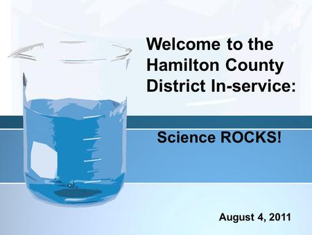 Science ROCKS! Welcome to the Hamilton County District In-service: August 4, 2011.