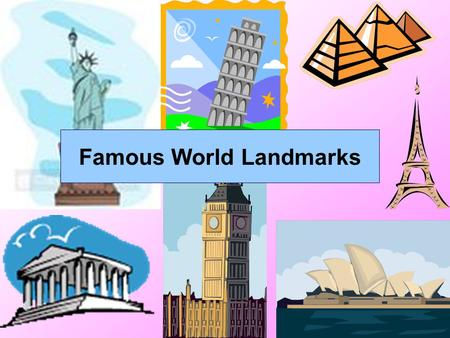 Famous World Landmarks. The Eiffel Tower The Eiffel Tower is in Paris, France The Eiffel Tower has had more than 200 million visitors!