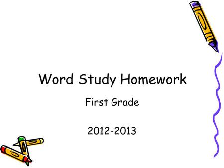 Word Study Homework First Grade 2012-2013.