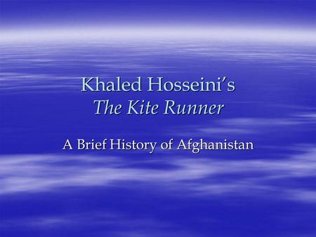 Khaled Hosseini's The Kite Runner A Brief History of Afghanistan.