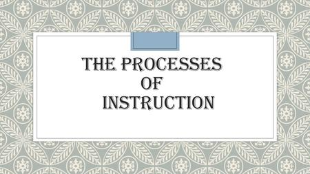THE PROCESSES OF INSTRUCTION. Back in 1965, Robert Gagne detailed a nine-step instructional process that many teachers, trainers, and instructional designers.
