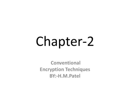Conventional Encryption Techniques BY:-H.M.Patel