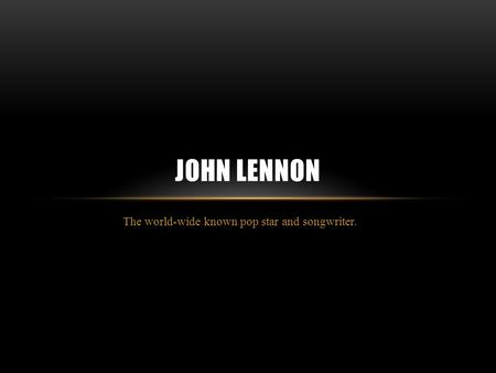 The world-wide known pop star and songwriter. JOHN LENNON.