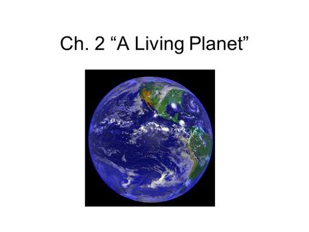 "Ch. 2 ""A Living Planet""."