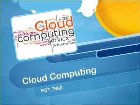 Cloud Computing EDT 7860. Cloud Computing Overview Cloud Computing can be defined as a network of applications, services, and infrastructure that are.