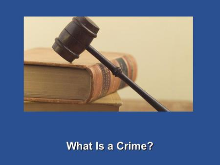 Criminal Law Section 1 What Is a Crime? Section 2 Particular Crimes.