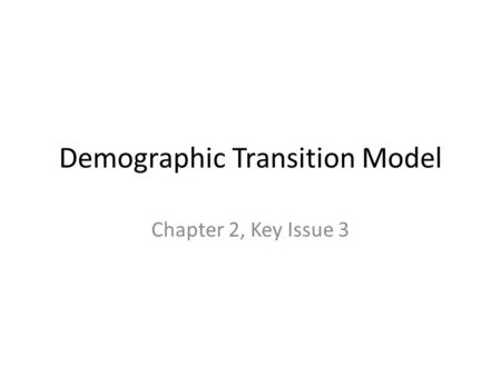 Demographic Transition Model Chapter 2, Key Issue 3.