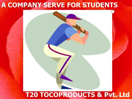 T20 TOCOPRODUCTS & Pvt. Ltd A COMPANY SERVE FOR STUDENTS.