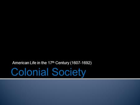 American Life in the 17 th Century (1607-1692).