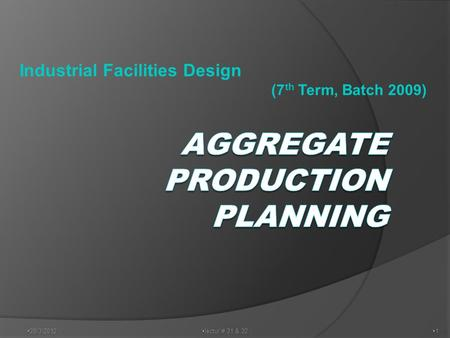Industrial Facilities Design (7 th Term, Batch 2009)  28/3/2012 11  lectur # 31 & 32.