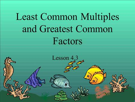 Least Common Multiples and Greatest Common Factors