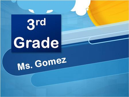 Ms. Gomez. Welcome! Welcome new 3 rd grade parents A little about me…