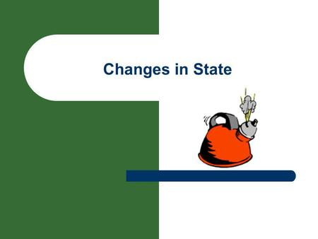 Changes in State.