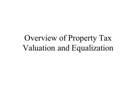 Overview of Property Tax Valuation and Equalization