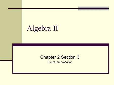 Algebra II Chapter 2 Section 3 Direct that Variation.
