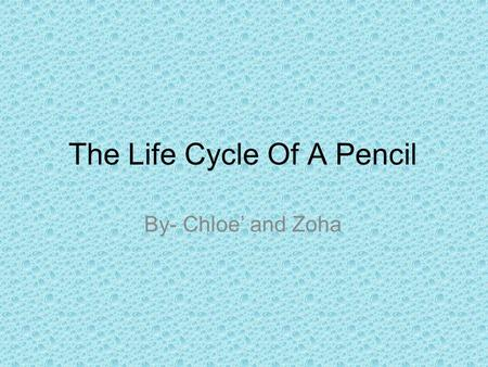 The Life Cycle Of A Pencil By- Chloe' and Zoha. How Long Does It Last? The average pencil can draw up to seven miles if used sparingly. The average pencil.