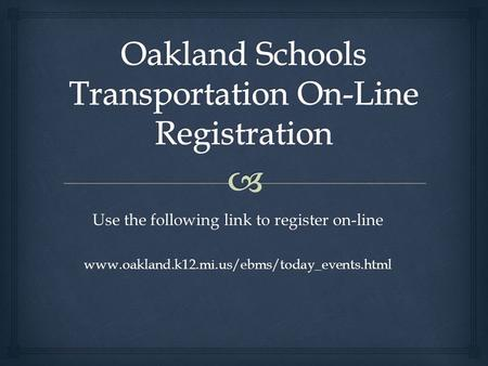 Use the following link to register on-line www.oakland.k12.mi.us/ebms/today_events.html.