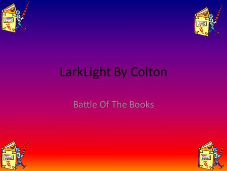 LarkLight By Colton Battle Of The Books.