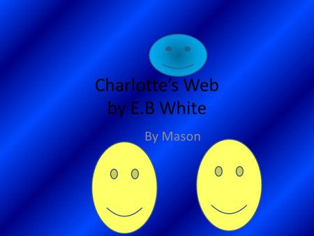 Charlotte's Web by E.B White By Mason Favorite character and reasons My favorite character is Wilbur 1 reason is he is a nice pig The 2 is he is very.