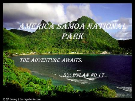 America Samoa National Park The adventure awaits. by: Dylan #d 17.