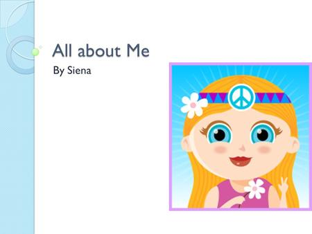 All about Me By Siena. My Family My 8 year old brother My 7 year old sister My mom My dad My three pets.