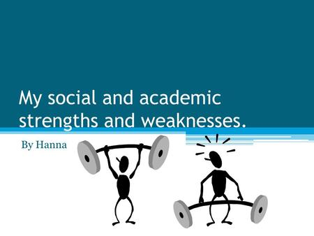 My social and academic strengths and weaknesses. By Hanna.