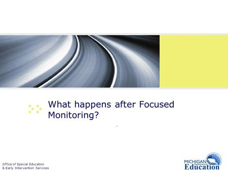 Office of Special Education & Early Intervention Services What happens after Focused Monitoring? -