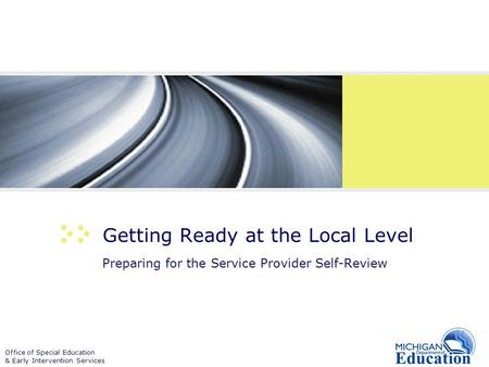 Office of Special Education & Early Intervention Services Getting Ready at the Local Level Preparing for the Service Provider Self-Review.
