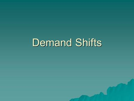 Demand Shifts. Law of Demand  Demand Curves shift when quantity demanded changes –Causes  Income –Normal good –Inferior good  Consumer expectations.