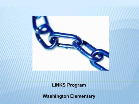 LINKS Program Washington Elementary. Insert Picture of Target student here.