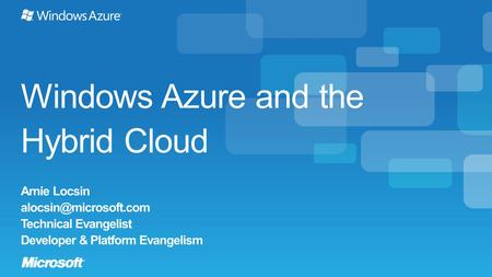 Windows Azure and the Hybrid Cloud Arnie Locsin
