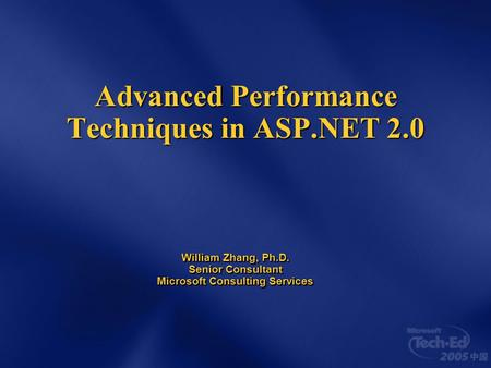 Advanced Performance Techniques in ASP.NET 2.0 William Zhang, Ph.D. Senior Consultant Microsoft Consulting Services.