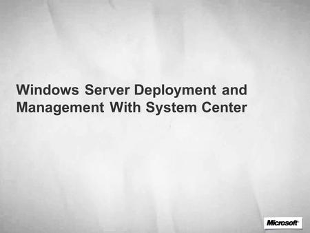Windows Server Deployment and Management With System Center.