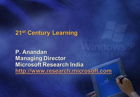 21 st Century Learning P. Anandan Managing Director Microsoft Research India