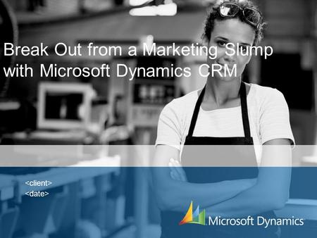Break Out from a Marketing Slump with Microsoft Dynamics CRM.