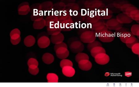 Barriers to Digital Education Michael Bispo. 2.NO Selling Advertisers on Digital.