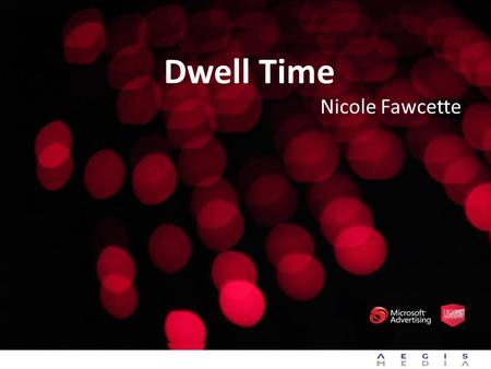 Dwell Time Nicole Fawcette. Dwell, Moving beyond the click Nicole Fawcette.