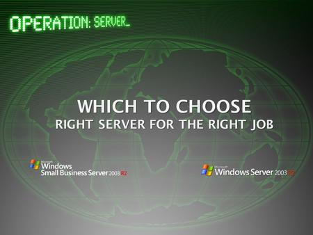 WHICH TO CHOOSE RIGHT SERVER FOR THE RIGHT JOB. Today's business environment demands that small and midsize businesses do more with less. The large majority.