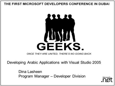 Developing Arabic Applications with Visual Studio 2005 Dina Lasheen Program Manager – Developer Division.